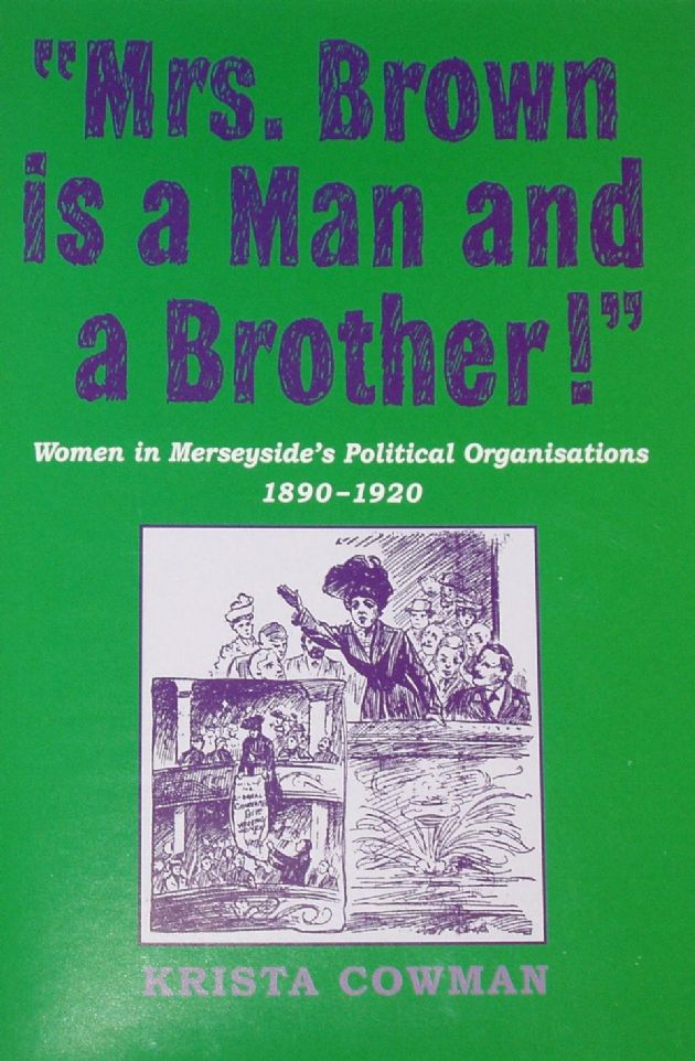 Women in Merseyside's Political Organisations 1890-1920, by Krista Cowman